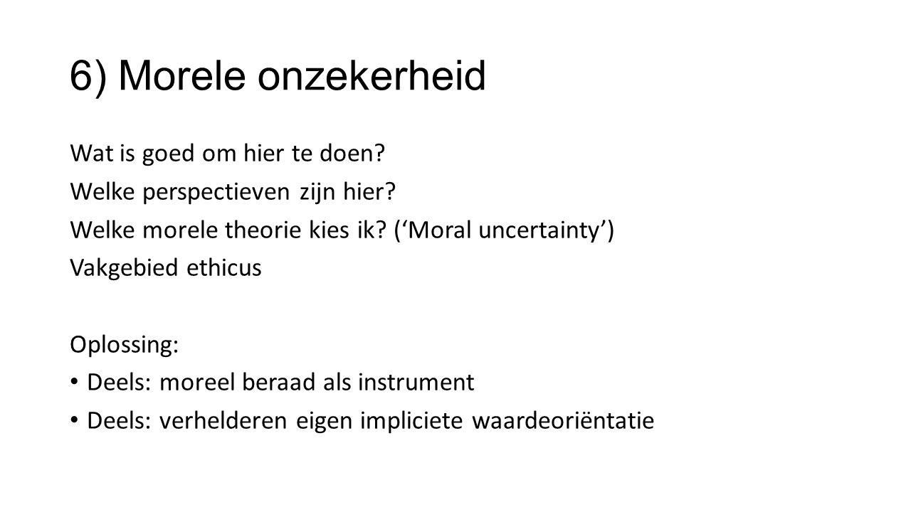 6) Morele onzekerheid Wat is goed om hier te doen