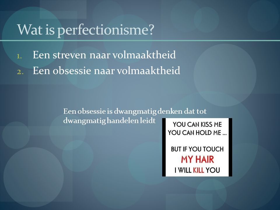 Wat is perfectionisme Een streven naar volmaaktheid