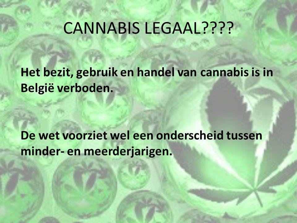 CANNABIS LEGAAL Het bezit, gebruik en handel van cannabis is in België verboden.