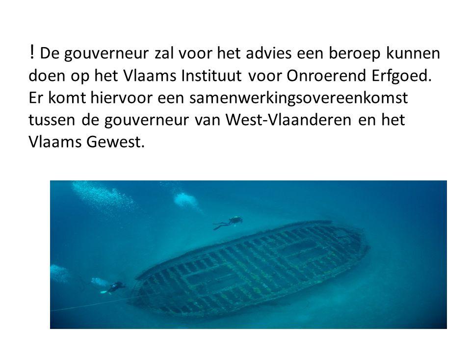 De gouverneur zal voor het advies een beroep kunnen doen op het Vlaams Instituut voor Onroerend Erfgoed.