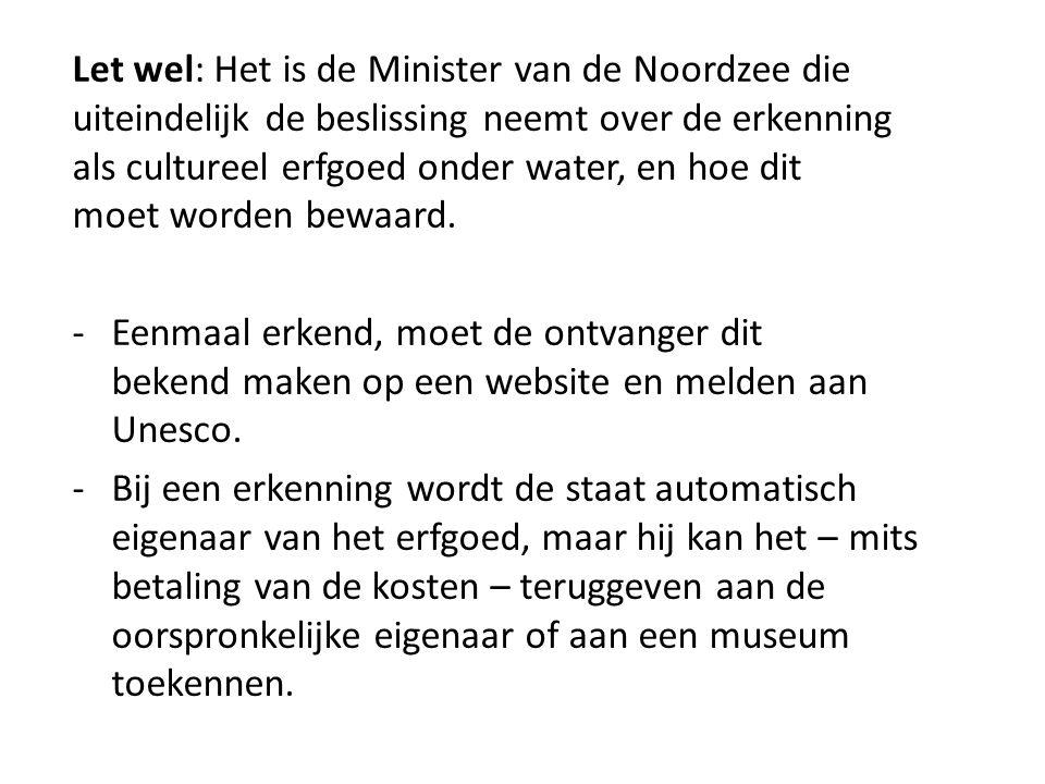 Let wel: Het is de Minister van de Noordzee die uiteindelijk de beslissing neemt over de erkenning als cultureel erfgoed onder water, en hoe dit moet worden bewaard.