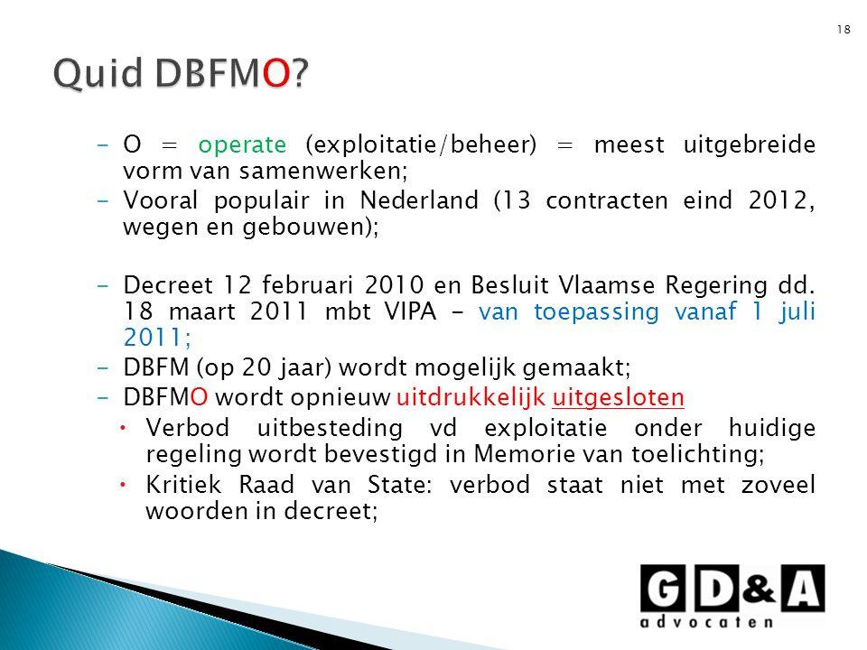 Quid DBFMO O = operate (exploitatie/beheer) = meest uitgebreide vorm van samenwerken;