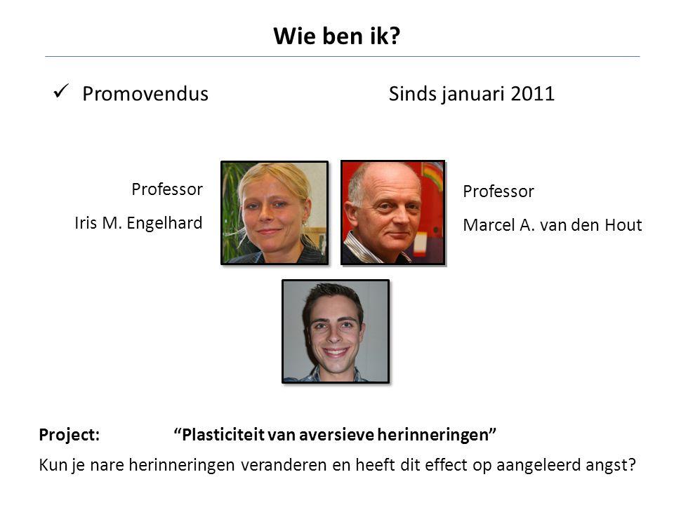 Wie ben ik Promovendus Sinds januari 2011 Professor Iris M. Engelhard
