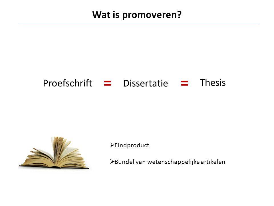 = = Wat is promoveren Proefschrift Dissertatie Thesis Eindproduct