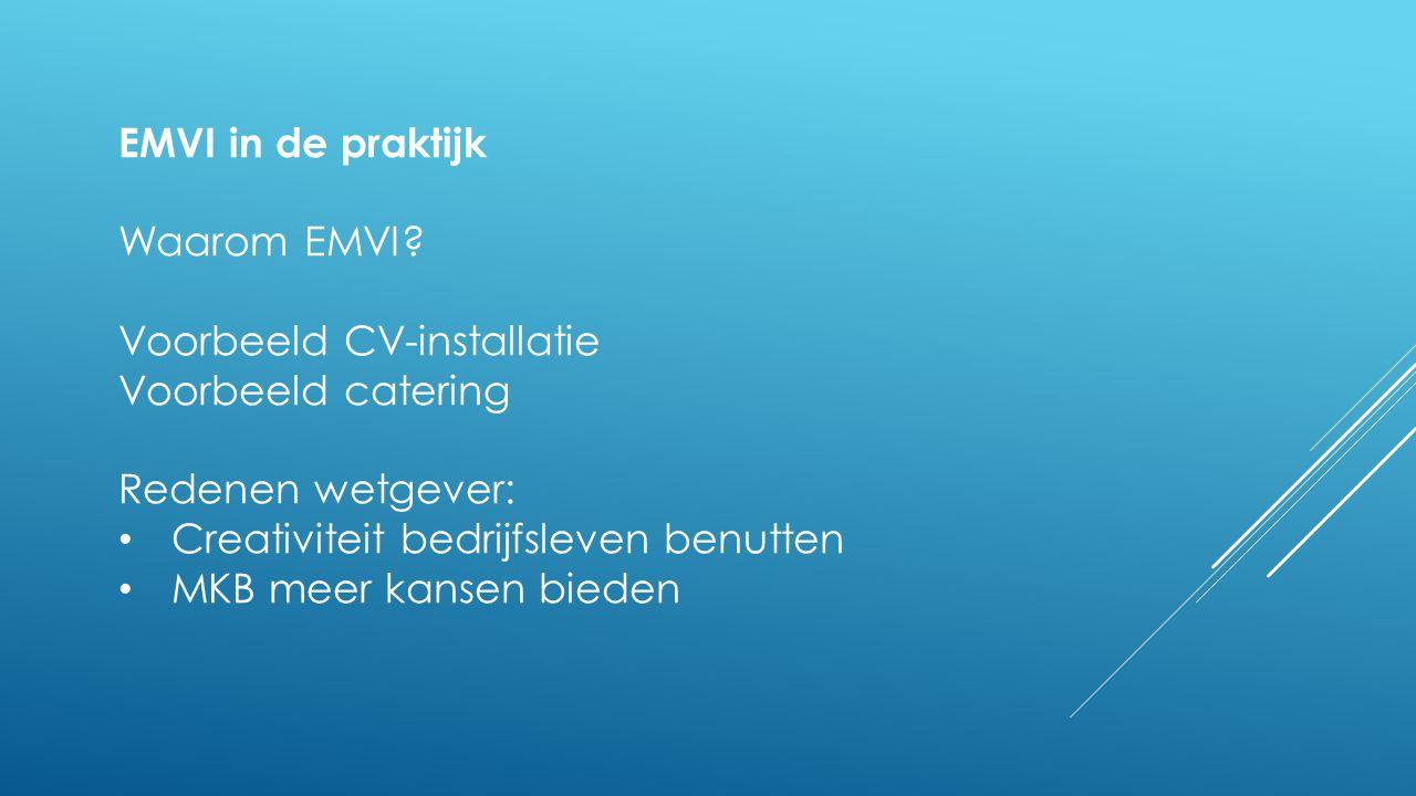 EMVI in de praktijk Waarom EMVI Voorbeeld CV-installatie. Voorbeeld catering. Redenen wetgever: