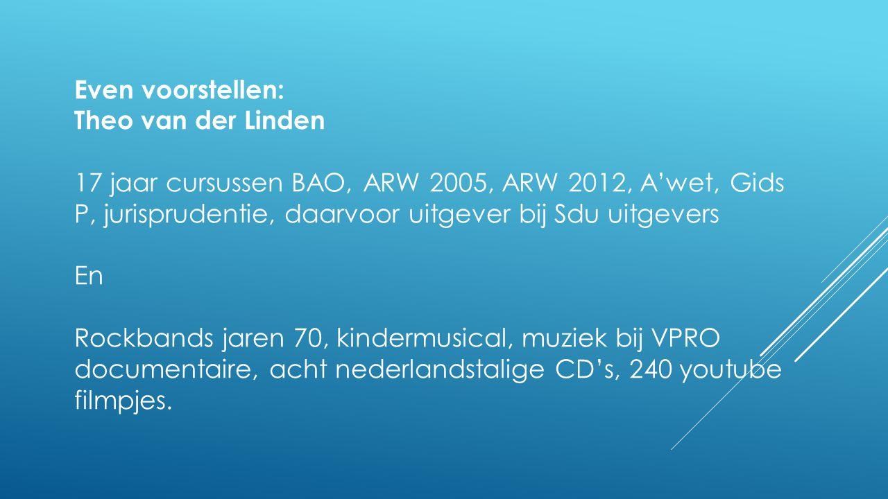 Even voorstellen: Theo van der Linden. 17 jaar cursussen BAO, ARW 2005, ARW 2012, A'wet, Gids P, jurisprudentie, daarvoor uitgever bij Sdu uitgevers.