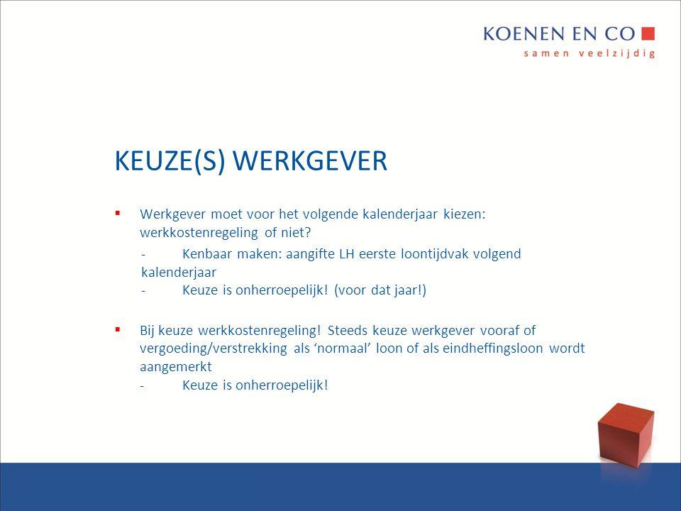 KEUZE(S) WERKGEVER Werkgever moet voor het volgende kalenderjaar kiezen: werkkostenregeling of niet