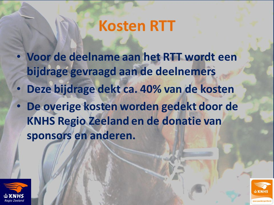 Kosten RTT Voor de deelname aan het RTT wordt een bijdrage gevraagd aan de deelnemers. Deze bijdrage dekt ca. 40% van de kosten.