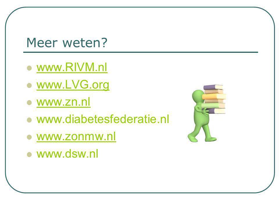 Meer weten www.RIVM.nl www.LVG.org www.zn.nl www.diabetesfederatie.nl