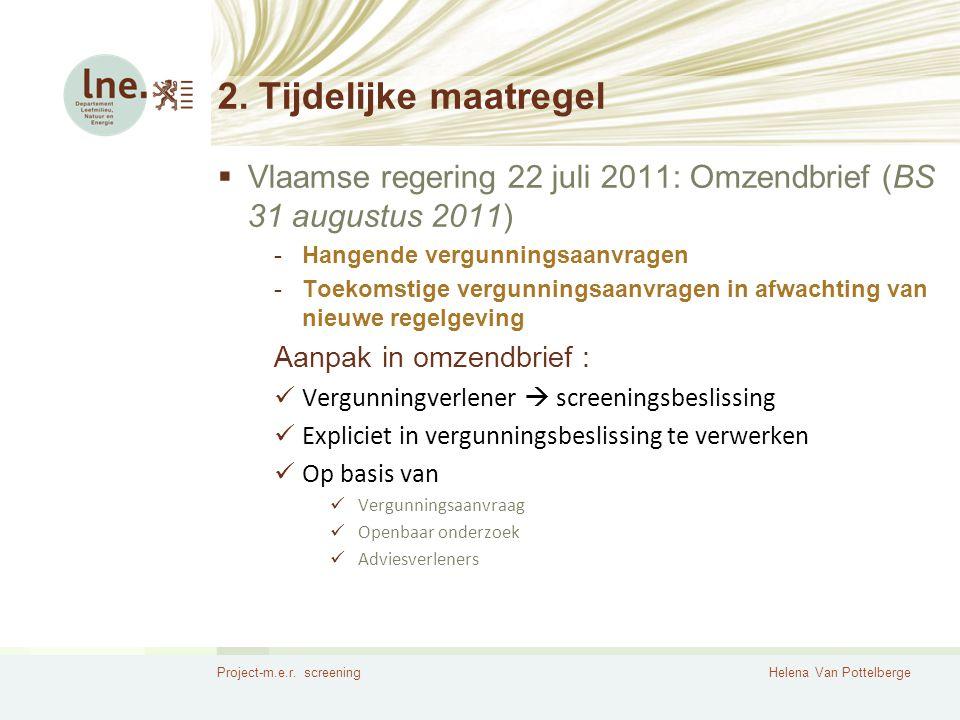 2. Tijdelijke maatregel Vlaamse regering 22 juli 2011: Omzendbrief (BS 31 augustus 2011) Hangende vergunningsaanvragen.