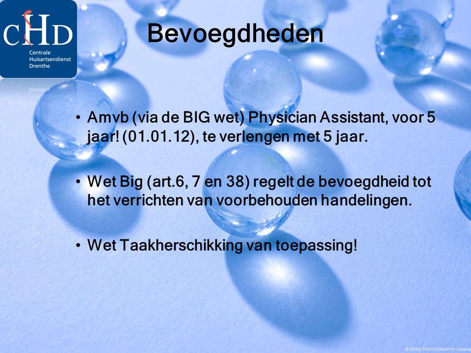 Bevoegdheden Amvb (via de BIG wet) Physician Assistant, voor 5 jaar! (01.01.12), te verlengen met 5 jaar.