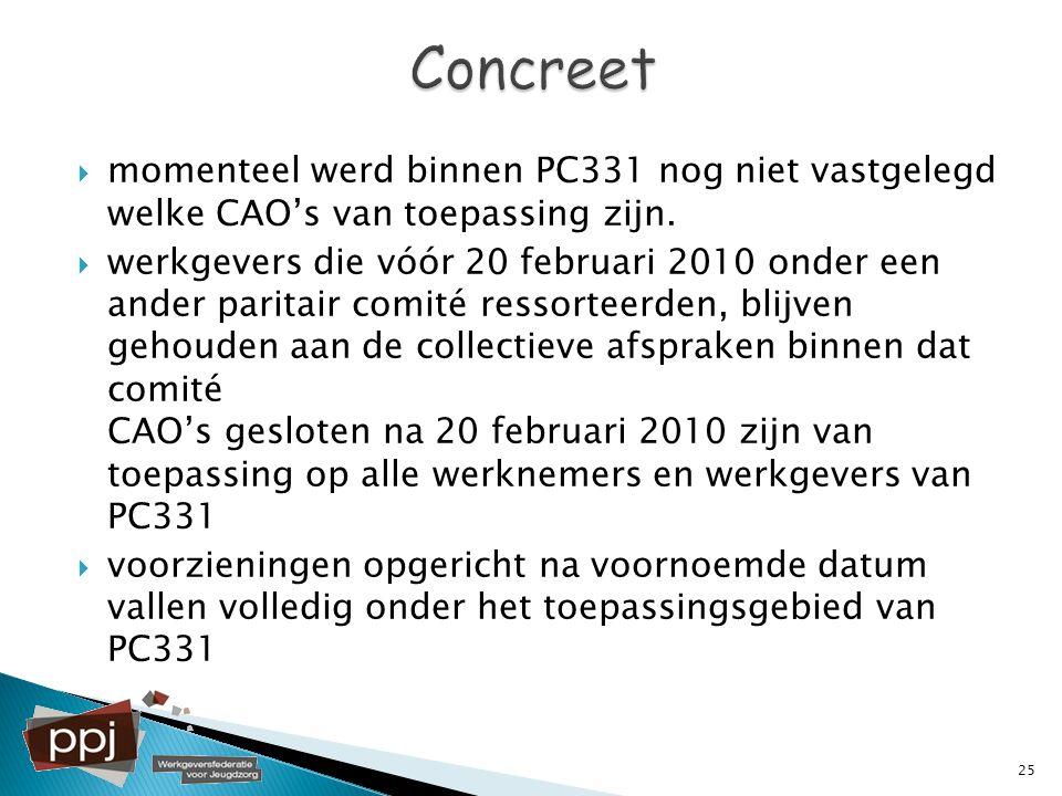 Concreet momenteel werd binnen PC331 nog niet vastgelegd welke CAO's van toepassing zijn.