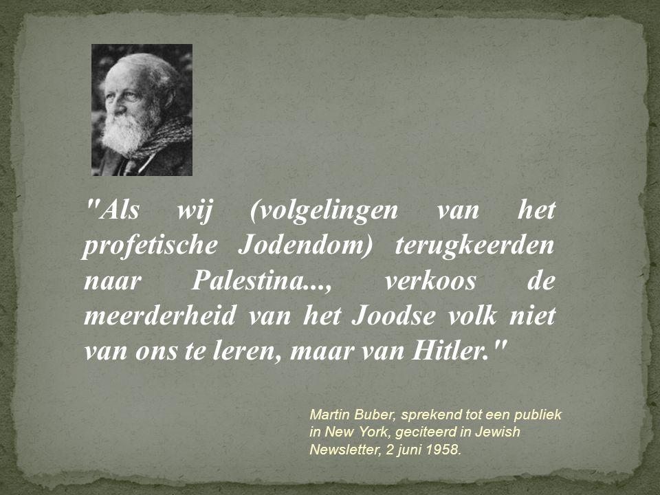 Als wij (volgelingen van het profetische Jodendom) terugkeerden naar Palestina..., verkoos de meerderheid van het Joodse volk niet van ons te leren, maar van Hitler.