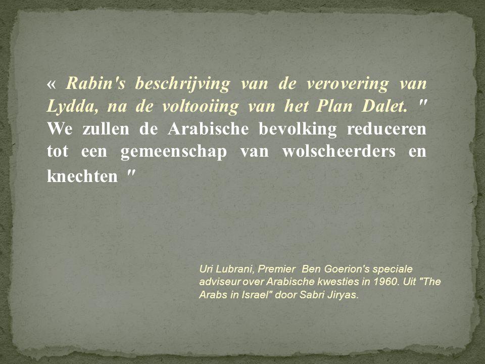 « Rabin s beschrijving van de verovering van Lydda, na de voltooiing van het Plan Dalet. We zullen de Arabische bevolking reduceren tot een gemeenschap van wolscheerders en knechten