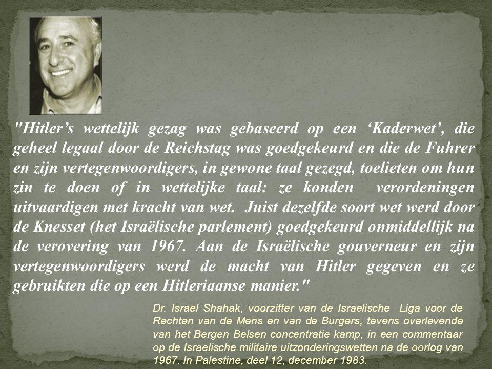 Hitler's wettelijk gezag was gebaseerd op een 'Kaderwet', die geheel legaal door de Reichstag was goedgekeurd en die de Fuhrer en zijn vertegenwoordigers, in gewone taal gezegd, toelieten om hun zin te doen of in wettelijke taal: ze konden verordeningen uitvaardigen met kracht van wet. Juist dezelfde soort wet werd door de Knesset (het Israëlische parlement) goedgekeurd onmiddellijk na de verovering van 1967. Aan de Israëlische gouverneur en zijn vertegenwoordigers werd de macht van Hitler gegeven en ze gebruikten die op een Hitleriaanse manier.