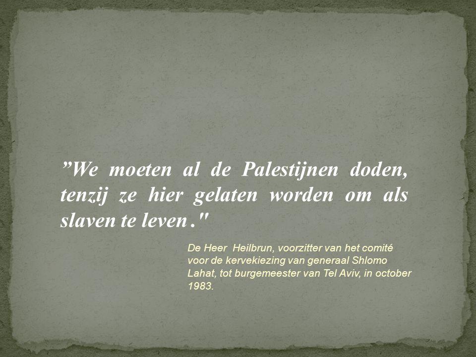 We moeten al de Palestijnen doden, tenzij ze hier gelaten worden om als slaven te leven .