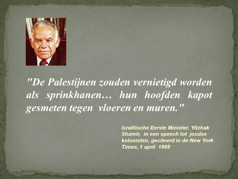 De Palestijnen zouden vernietigd worden als sprinkhanen… hun hoofden kapot gesmeten tegen vloeren en muren.