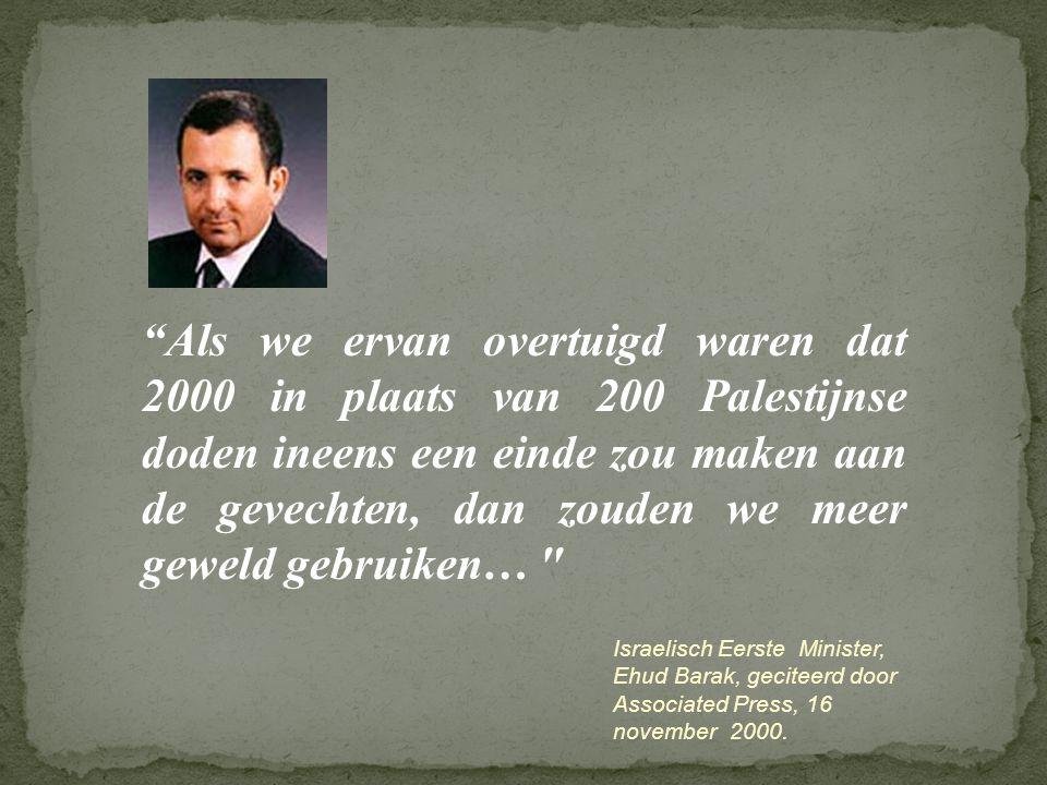 Als we ervan overtuigd waren dat 2000 in plaats van 200 Palestijnse doden ineens een einde zou maken aan de gevechten, dan zouden we meer geweld gebruiken…
