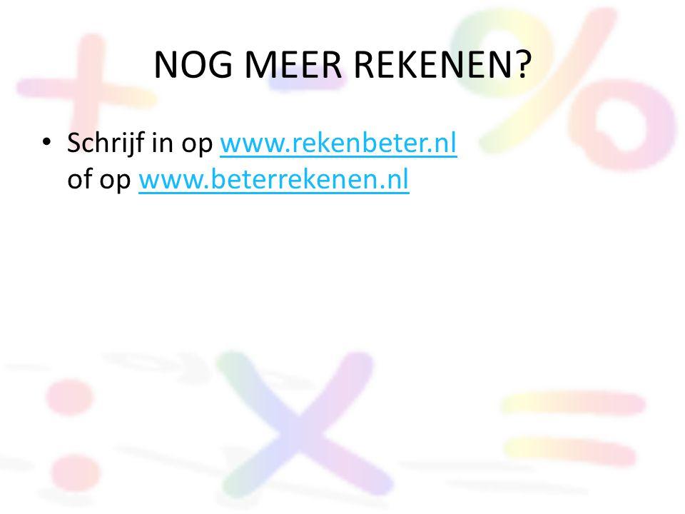 NOG MEER REKENEN Schrijf in op www.rekenbeter.nl of op www.beterrekenen.nl