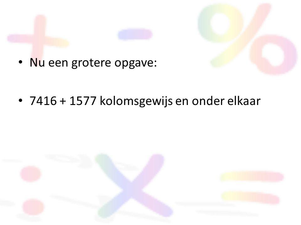 7416 + 1577 kolomsgewijs en onder elkaar
