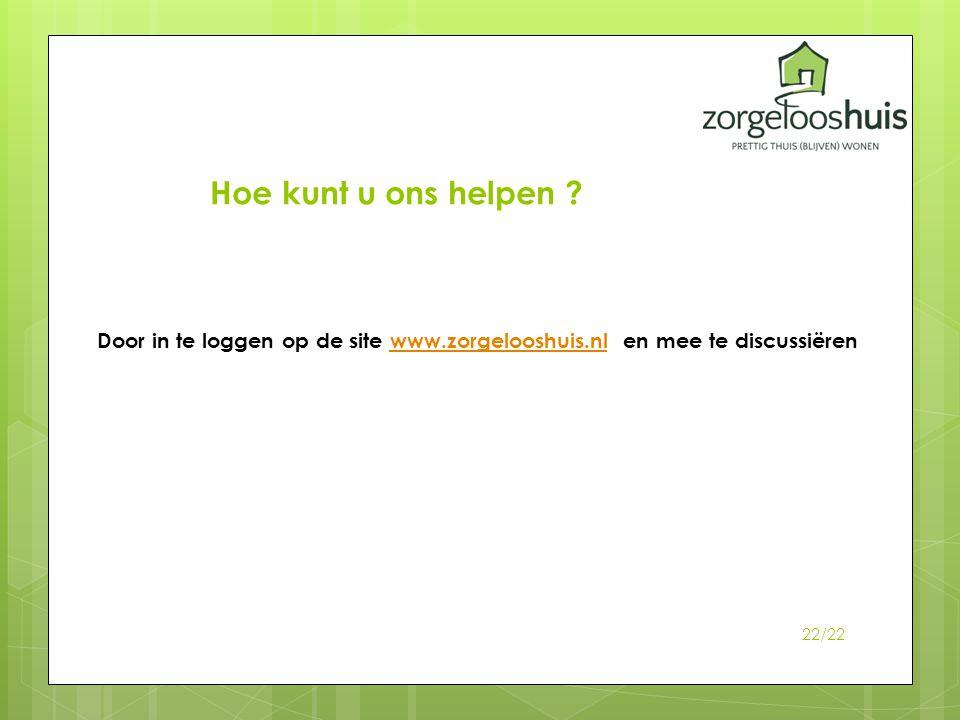 Hoe kunt u ons helpen . Door in te loggen op de site www.zorgelooshuis.nl en mee te discussiëren.