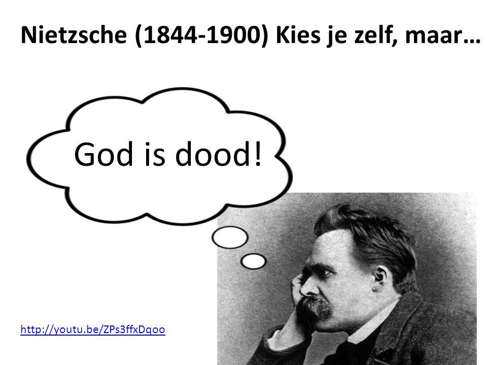 God is dood! Nietzsche (1844-1900) Kies je zelf, maar…