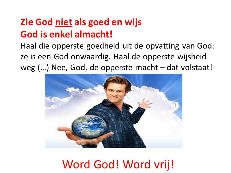 Word God! Word vrij! Zie God niet als goed en wijs