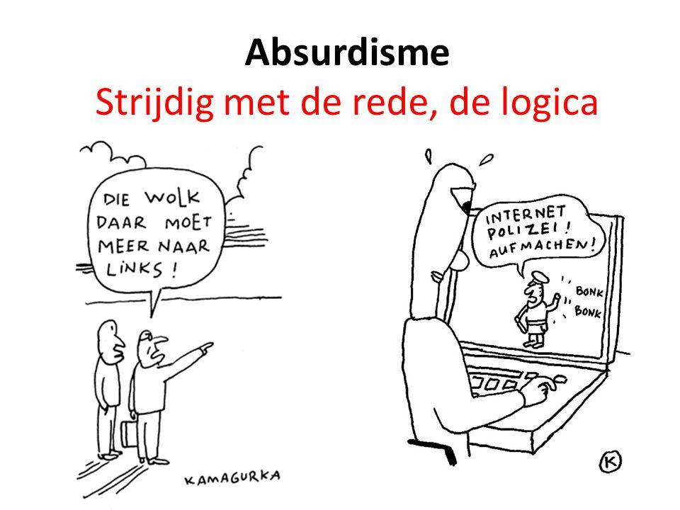 Absurdisme Strijdig met de rede, de logica