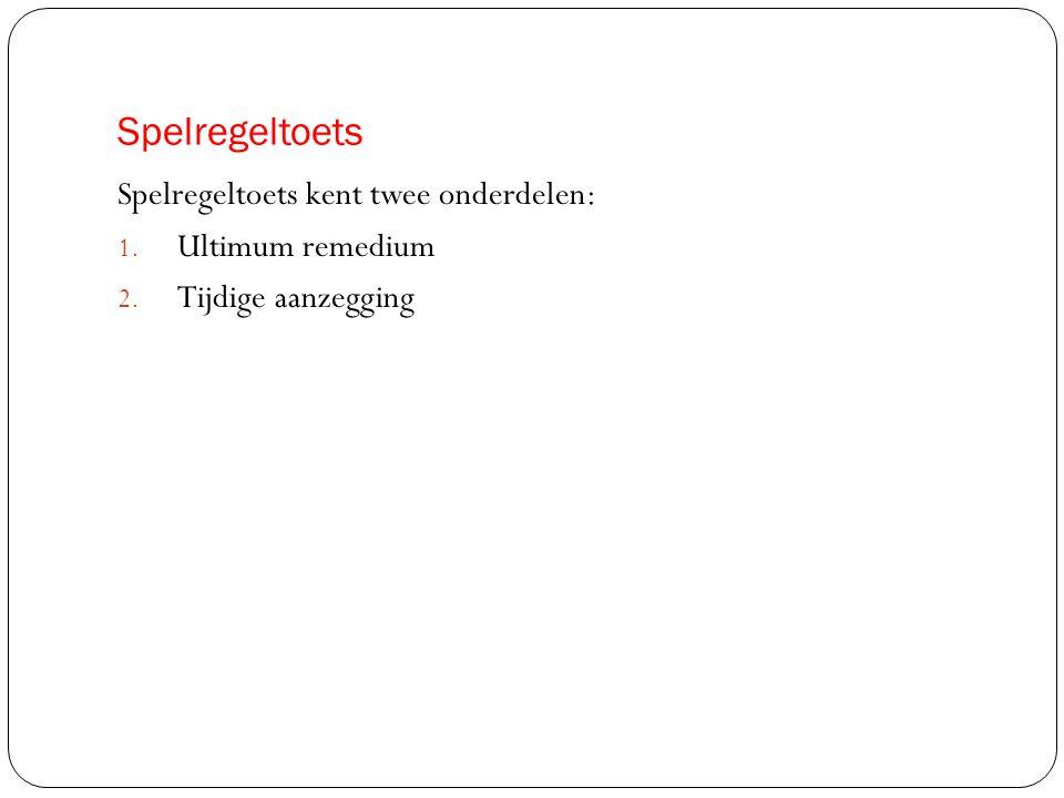 Spelregeltoets Spelregeltoets kent twee onderdelen: Ultimum remedium
