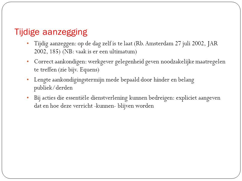 Tijdige aanzegging Tijdig aanzeggen: op de dag zelf is te laat (Rb. Amsterdam 27 juli 2002, JAR 2002, 185) (NB: vaak is er een ultimatum)