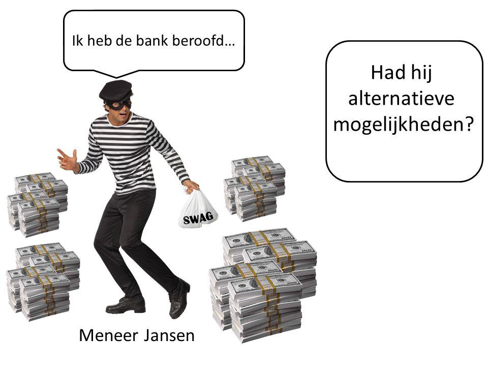 Had hij alternatieve mogelijkheden Meneer Jansen