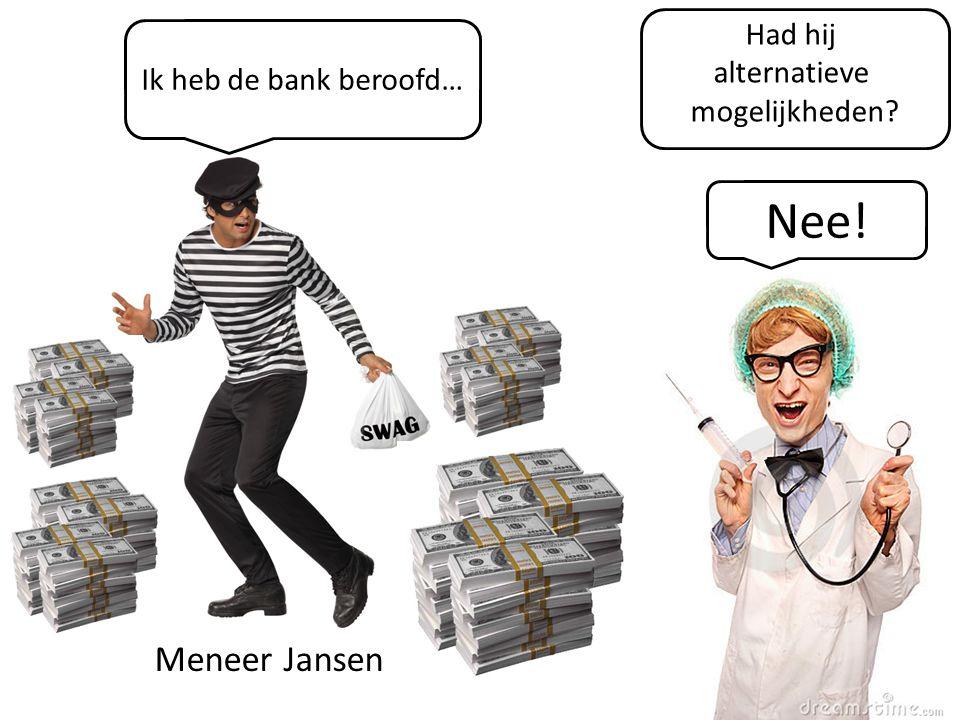 Nee! Meneer Jansen Had hij alternatieve Ik heb de bank beroofd…