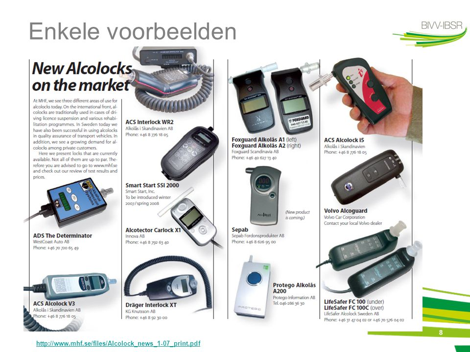 Enkele voorbeelden http://www.mhf.se/files/Alcolock_news_1-07_print.pdf 8