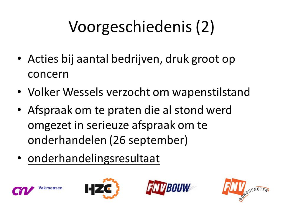 Voorgeschiedenis (2) Acties bij aantal bedrijven, druk groot op concern. Volker Wessels verzocht om wapenstilstand.