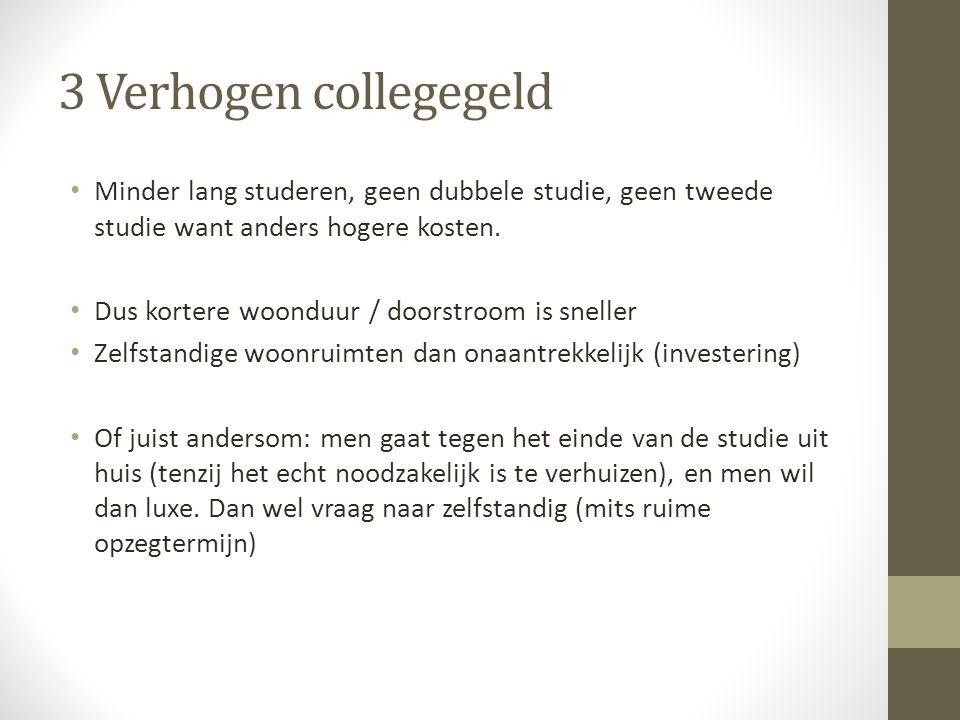 3 Verhogen collegegeld Minder lang studeren, geen dubbele studie, geen tweede studie want anders hogere kosten.