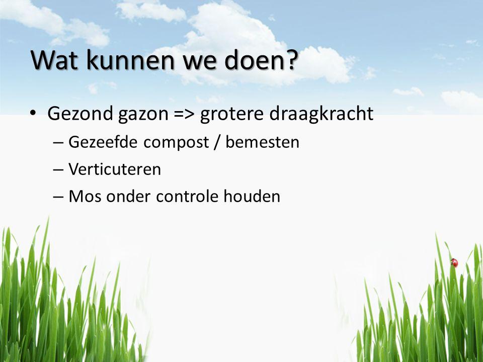 Wat kunnen we doen Gezond gazon => grotere draagkracht