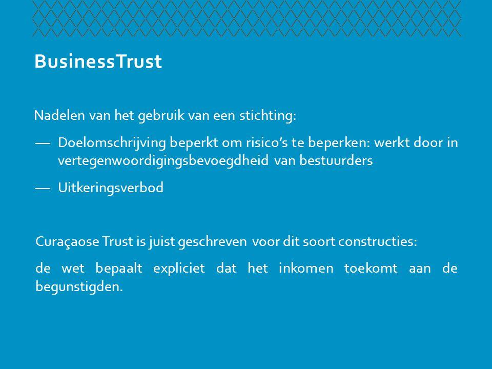 BusinessTrust Nadelen van het gebruik van een stichting: