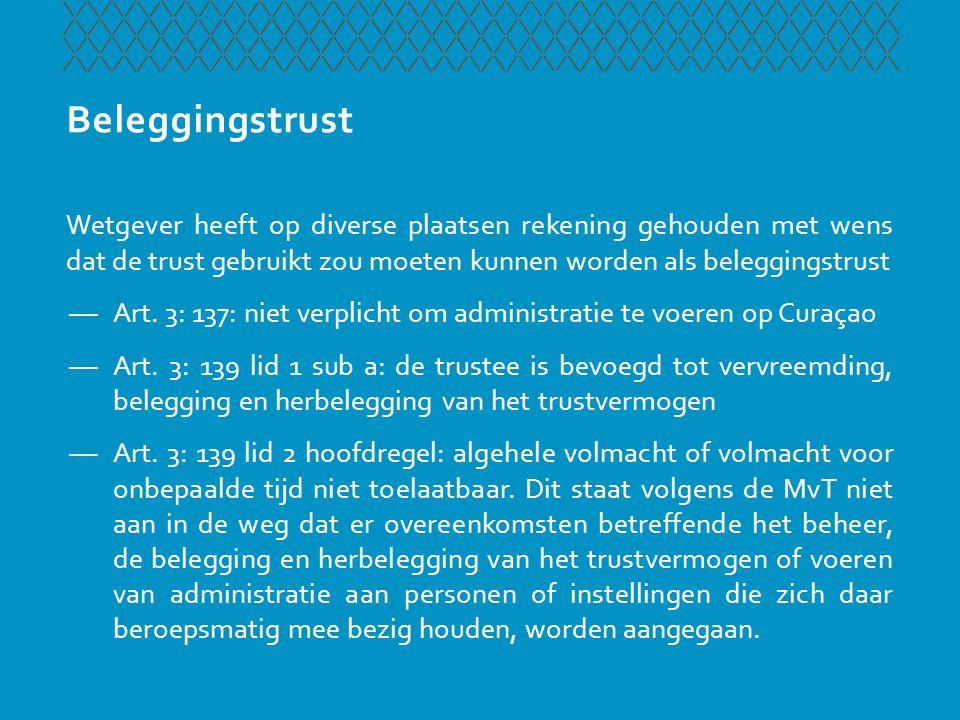 Beleggingstrust Wetgever heeft op diverse plaatsen rekening gehouden met wens dat de trust gebruikt zou moeten kunnen worden als beleggingstrust.