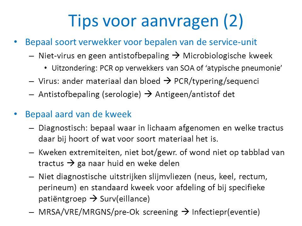 Tips voor aanvragen (2) Bepaal soort verwekker voor bepalen van de service-unit. Niet-virus en geen antistofbepaling  Microbiologische kweek.