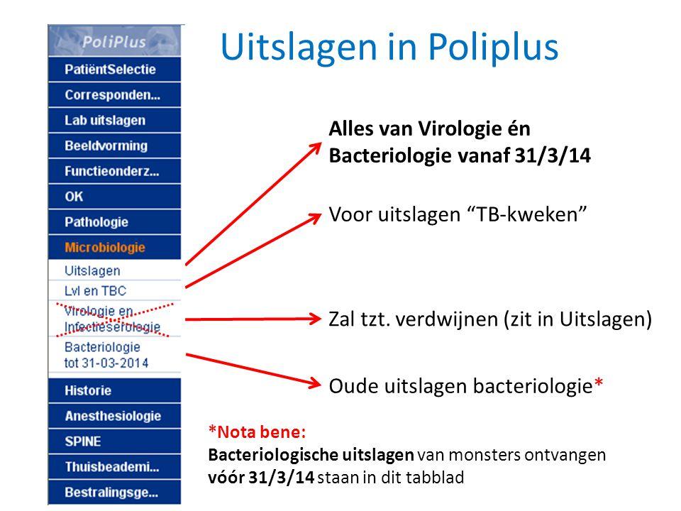 Uitslagen in Poliplus Alles van Virologie én Bacteriologie vanaf 31/3/14. Voor uitslagen TB-kweken