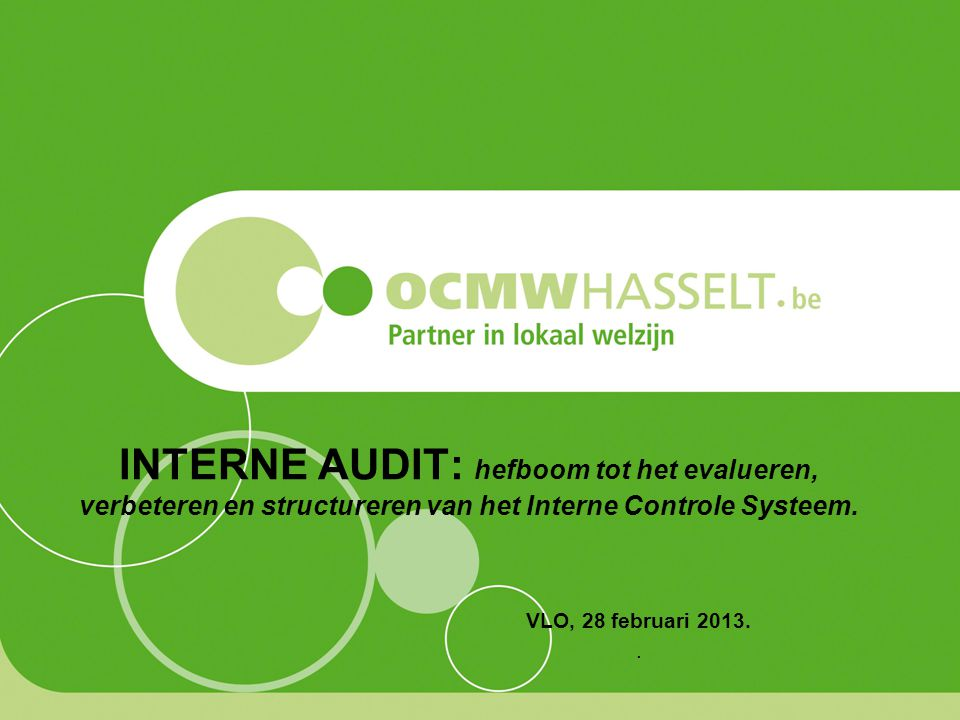 INTERNE AUDIT: hefboom tot het evalueren, verbeteren en structureren van het Interne Controle Systeem.