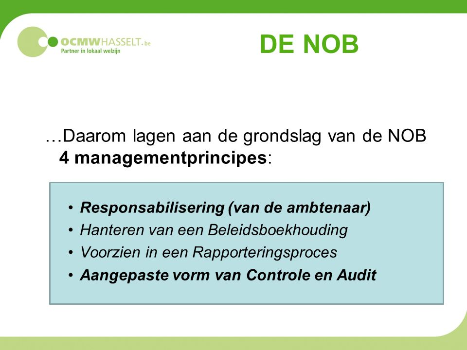 DE NOB …Daarom lagen aan de grondslag van de NOB 4 managementprincipes: Responsabilisering (van de ambtenaar)