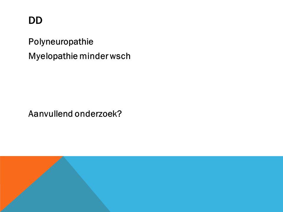 DD Polyneuropathie Myelopathie minder wsch Aanvullend onderzoek