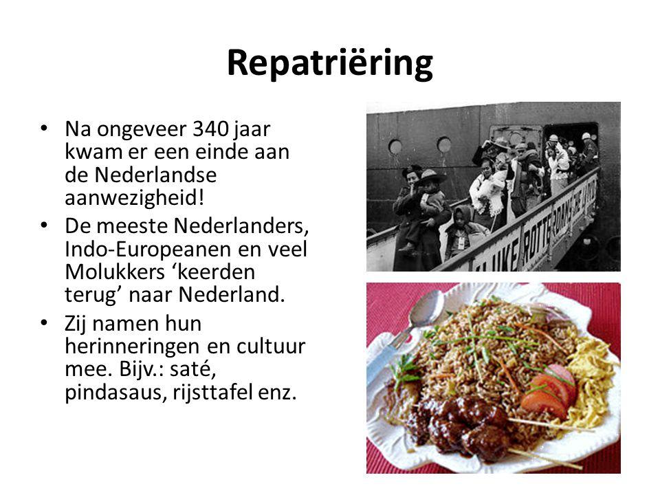 Repatriëring Na ongeveer 340 jaar kwam er een einde aan de Nederlandse aanwezigheid!