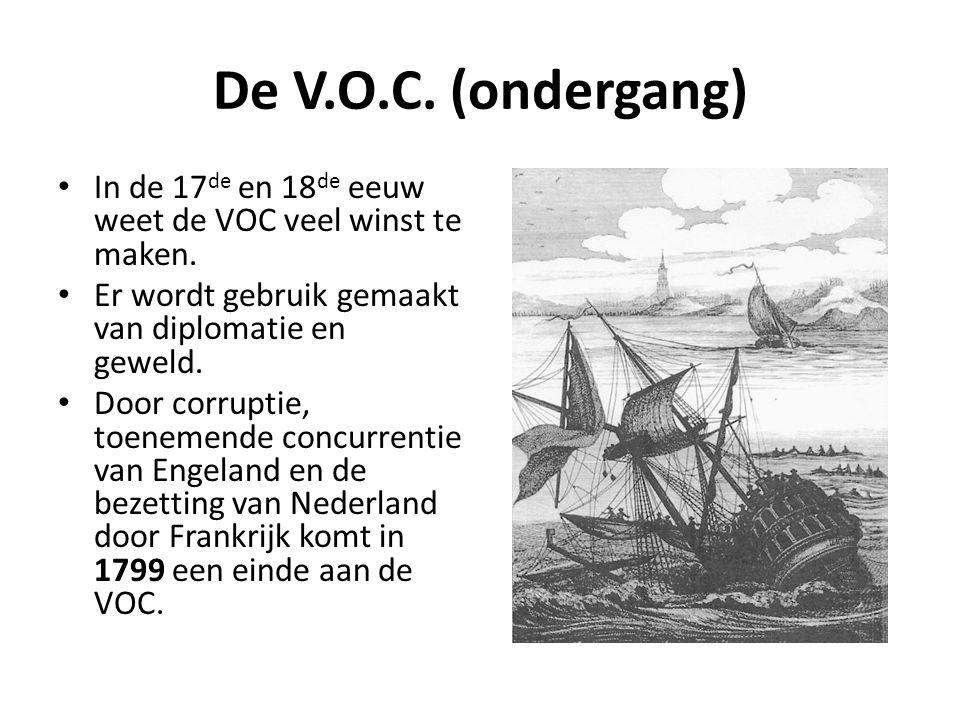 De V.O.C. (ondergang) In de 17de en 18de eeuw weet de VOC veel winst te maken. Er wordt gebruik gemaakt van diplomatie en geweld.