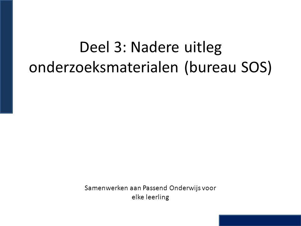 Deel 3: Nadere uitleg onderzoeksmaterialen (bureau SOS)