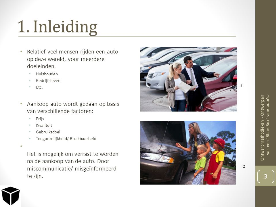 1. Inleiding Relatief veel mensen rijden een auto op deze wereld, voor meerdere doeleinden. Huishouden.