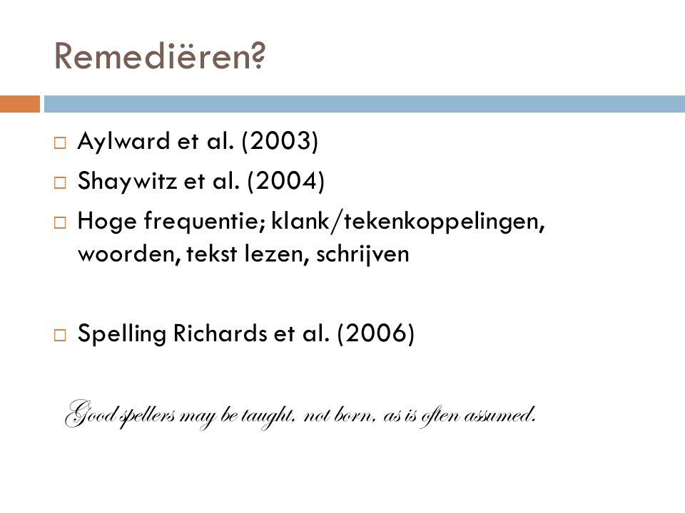 Remediëren Aylward et al. (2003) Shaywitz et al. (2004) Hoge frequentie; klank/tekenkoppelingen, woorden, tekst lezen, schrijven.