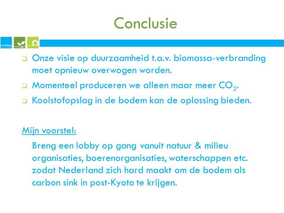 Conclusie Onze visie op duurzaamheid t.a.v. biomassa-verbranding moet opnieuw overwogen worden. Momenteel produceren we alleen maar meer CO2.