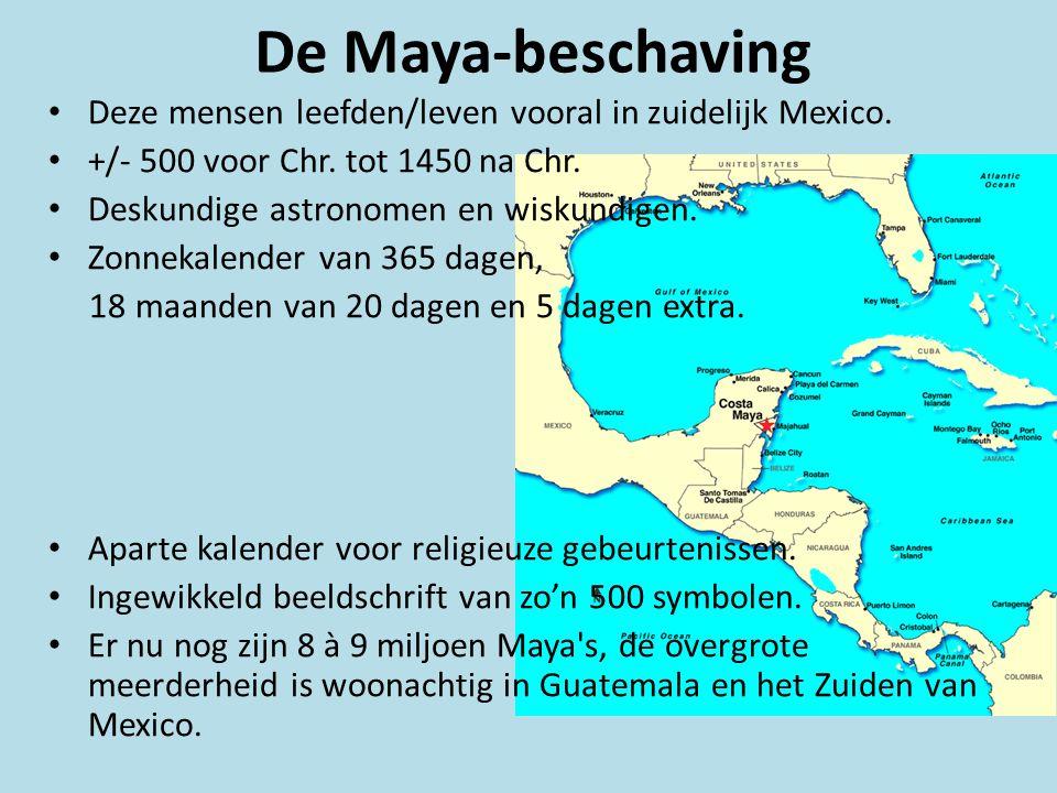 De Maya-beschaving Deze mensen leefden/leven vooral in zuidelijk Mexico. +/- 500 voor Chr. tot 1450 na Chr.